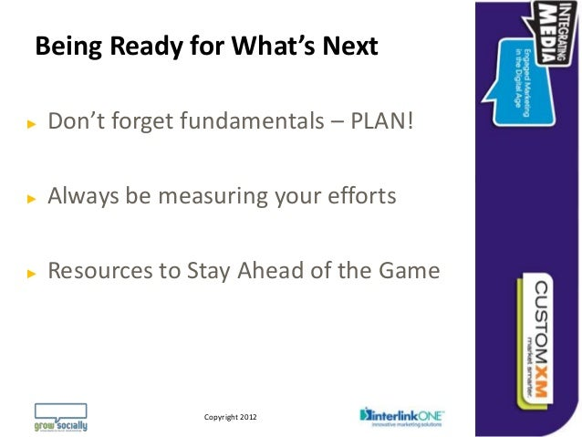 Being Ready for What's Next►   Don't forget fundamentals – PLAN!►   Always be measuring your efforts►   Resources to Stay ...