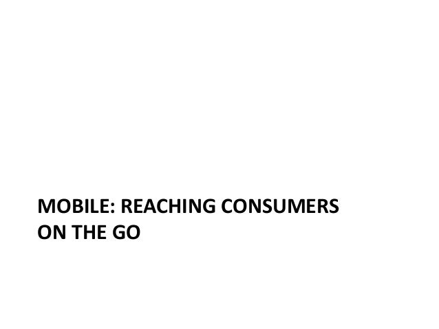 MOBILE: REACHING CONSUMERSON THE GO                                                                  Questions or Comments...