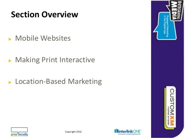 Section Overview►   Mobile Websites►   Making Print Interactive►   Location-Based Marketing                               ...