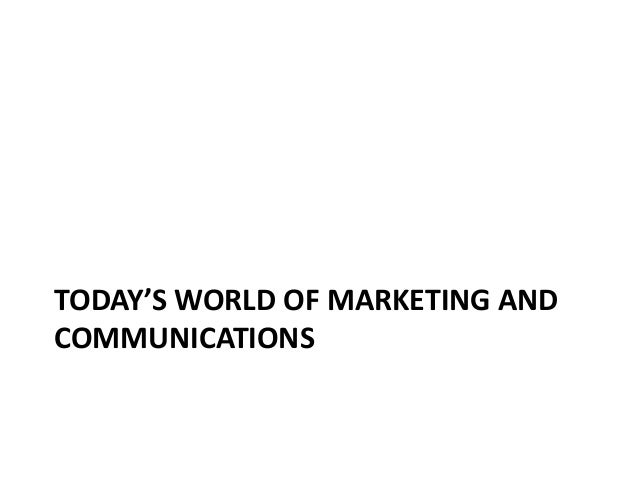 TODAY'S WORLD OF MARKETING ANDCOMMUNICATIONS                                                                  Questions or...