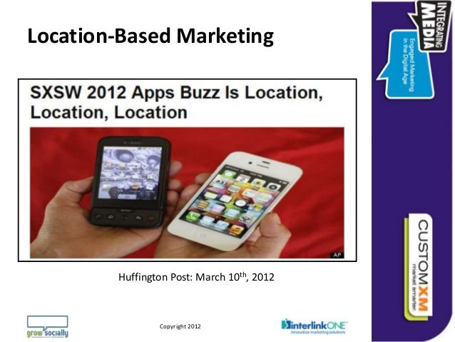 Location-Based Marketing        Huffington Post: March 10th, 2012                                                         ...