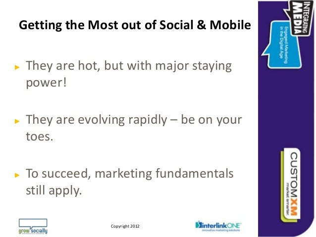 Getting the Most out of Social & Mobile►   They are hot, but with major staying    power!►   They are evolving rapidly – b...