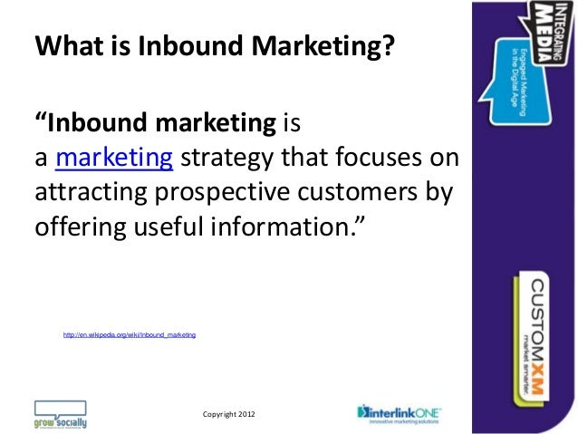 """What is Inbound Marketing?""""Inbound marketing isa marketing strategy that focuses onattracting prospective customers byoffe..."""