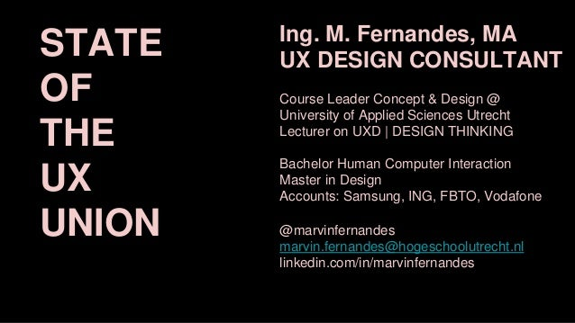 Ing. M. Fernandes, MA UX DESIGN CONSULTANT Course Leader Concept & Design @ University of Applied Sciences Utrecht Lecture...