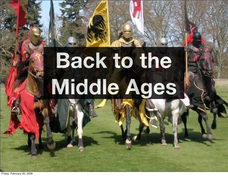 Back to the                             Middle Ages   Friday, February 20, 2009