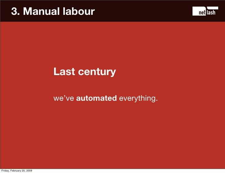 3. Manual labour                                 Last century                              we've automated everything.    ...