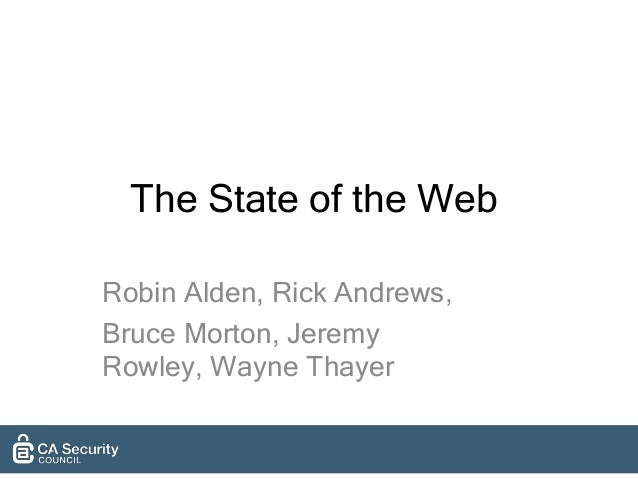 The State of the Web Robin Alden, Rick Andrews, Bruce Morton, Jeremy Rowley, Wayne Thayer