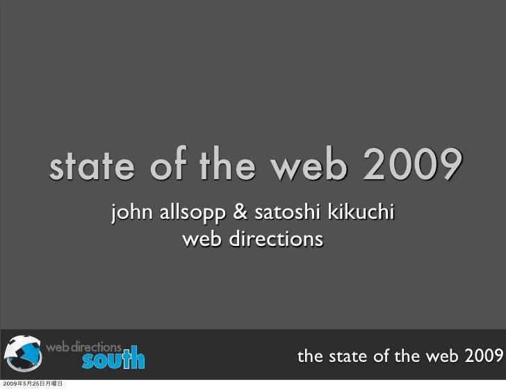 state of the web 2009                    john allsopp & satoshi kikuchi                            web directions         ...