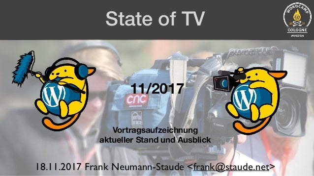State of TV 18.11.2017 Frank Neumann-Staude <frank@staude.net> 11/2017 Vortragsaufzeichnung aktueller Stand und Ausblick