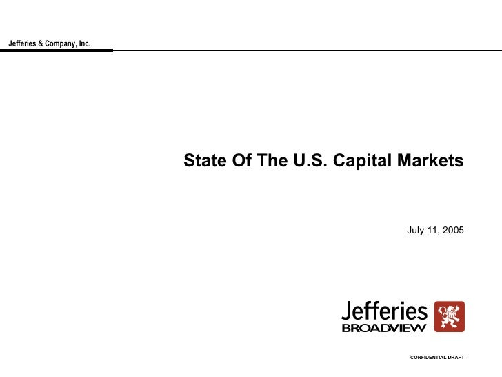 Jefferies & Company, Inc. State Of The U.S. Capital Markets July 11, 2005 CONFIDENTIAL DRAFT