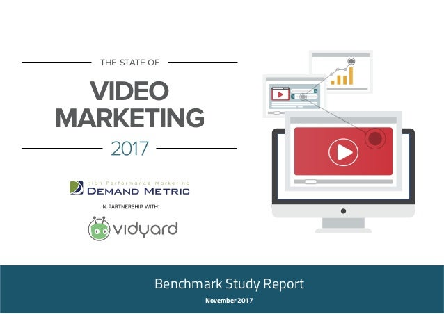 the state of VIDEO MARKETING 2017 Benchmark Study Report November 2017