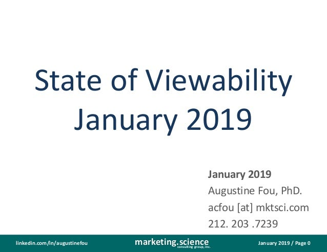 January 2019 / Page 0marketing.scienceconsulting group, inc. linkedin.com/in/augustinefou State of Viewability January 201...