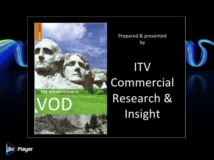 Prepared & presented by ITV Commercial Research & Insight VOD