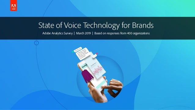 State of Voice Technology for Brands Adobe Analytics Survey | March 2019 | Based on responses from 400 organizations