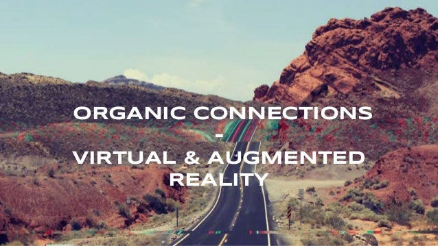 ORGANIC CONNECTIONS - VIRTUAL & AUGMENTED REALITY