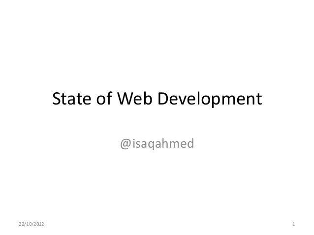 State of Web Development                    @isaqahmed22/10/2012                              1