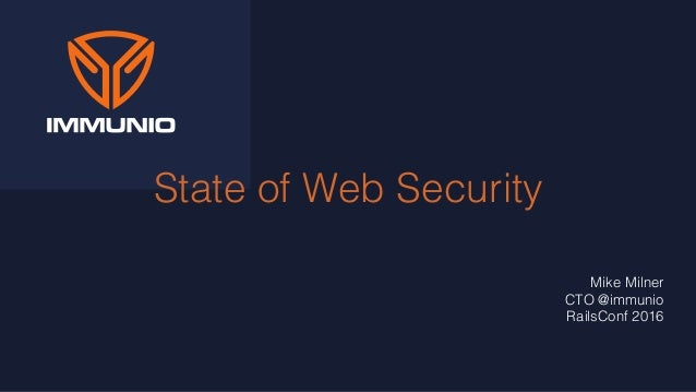 State of Web Security Mike Milner CTO @immunio RailsConf 2016