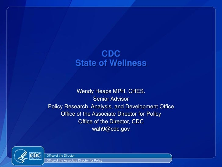 CDC                         State of Wellness             Wendy Heaps MPH, CHES.                    Senior Advisor Policy ...