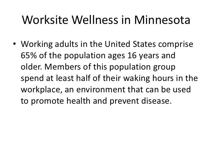Worksite Wellness in Minnesota• Working adults in the United States comprise  65% of the population ages 16 years and  old...