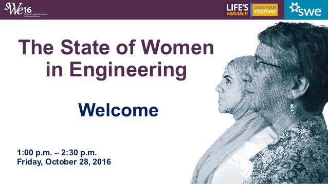 The State of Women in Engineering Welcome 1:00 p.m. – 2:30 p.m. Friday, October 28, 2016