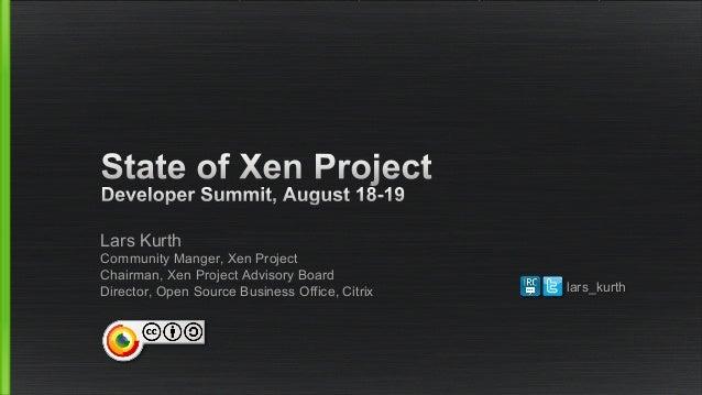 Lars Kurth Community Manger, Xen Project Chairman, Xen Project Advisory Board Director, Open Source Business Office, Citri...