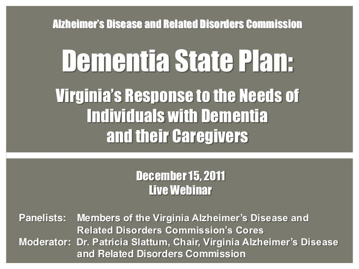 Alzheimer's Disease and Related Disorders Commission         Dementia State Plan:       Virginia's Response to the Needs o...