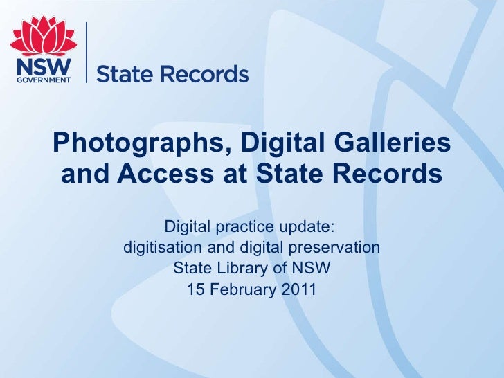 Photographs, Digital Galleries and Access at State Records Digital practice update:  digitisation and digital preservation...