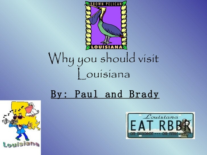Why you should visit Louisiana By: Paul and Brady