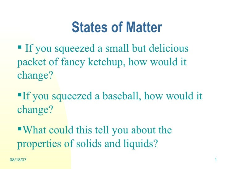 States of Matter <ul><li>If you squeezed a small but delicious packet of fancy ketchup, how would it change? </li></ul><ul...