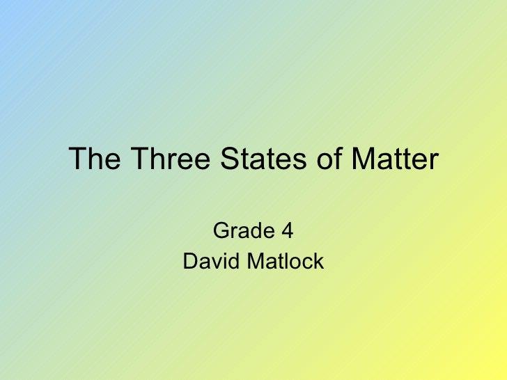 The Three States of Matter Grade 4 David Matlock