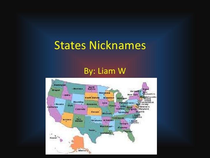 States Nicknames<br />By: Liam W<br />
