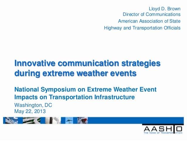 Innovative communication strategiesduring extreme weather eventsLloyd D. BrownDirector of CommunicationsAmerican Associati...