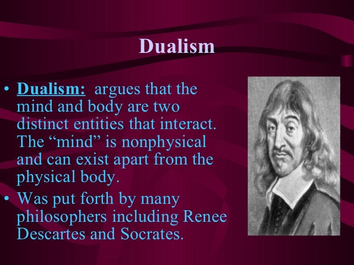 a comparison of socrates and descartes on dualism Socrates and descartes on dualism dualism means the complete separation of the mental world and the physical world in philosophy, it is the theory that the universe is explicable only as a whole composed of two distinct and mutually exclusive factors: the mind and the body.