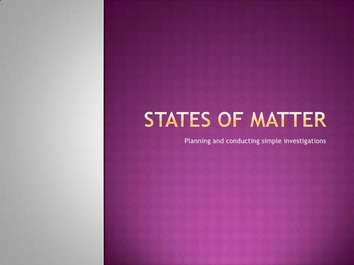 States of Matter<br />Planning and conducting simple investigations <br />