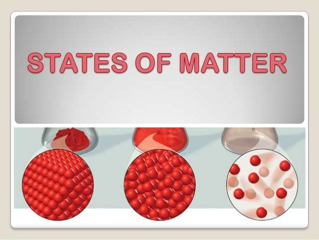 Physical STATES OF MATTER  The 5 States of Matter are: ◦ Solid ◦ Liquid ◦ Gas * Plasma * Bose-Einstein Condensates