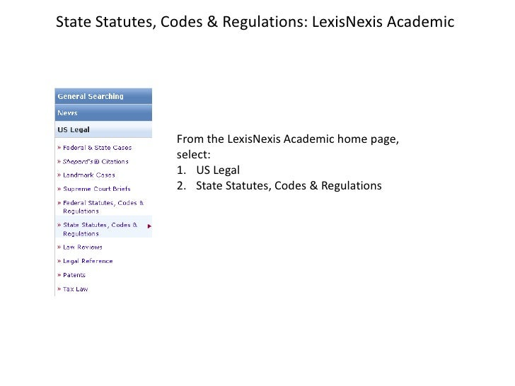 State Statutes, Codes & Regulations: LexisNexis Academic                From the LexisNexis Academic home page,           ...