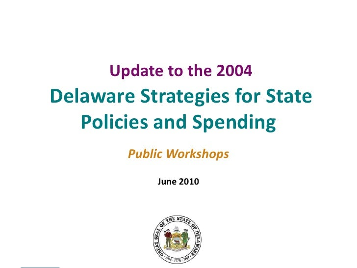 Update to the 2004 Delaware Strategies for State Policies and Spending<br />Public Workshops<br />June 2010<br />