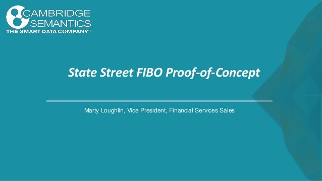 State Street FIBO Proof-of-Concept Marty Loughlin, Vice President, Financial Services Sales