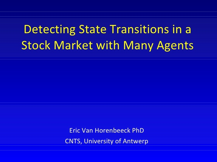 Detecting State Transitions in a Stock Market with Many Agents Eric Van Horenbeeck PhD CNTS, University of Antwerp