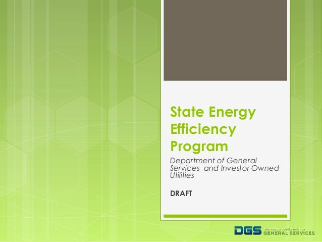 State Energy Efficiency Program Department of General Services and Investor Owned Utilities DRAFT