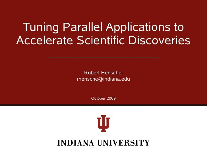 Tuning Parallel Applications to Accelerate Scientific Discoveries                Robert Henschel            rhensche@india...