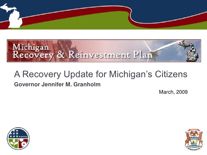 A Recovery Update for Michigan's Citizens Governor Jennifer M. Granholm                                   March, 2009