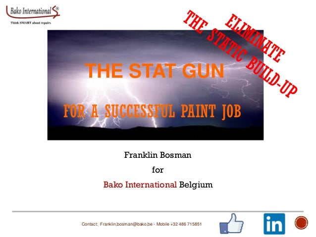 THE STAT GUN FOR A SUCCESSFUL PAINT JOB Franklin Bosman for Bako International Belgium Contact: Franklin,bosman@bako,be - ...