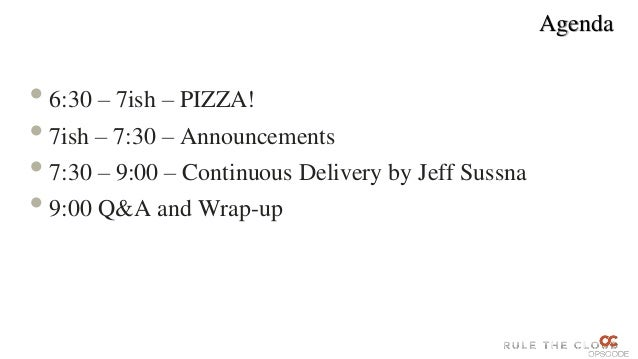Agenda• 6:30 – 7ish – PIZZA!• 7ish – 7:30 – Announcements• 7:30 – 9:00 – Continuous Delivery by Jeff Sussna• 9:00 Q&A and ...