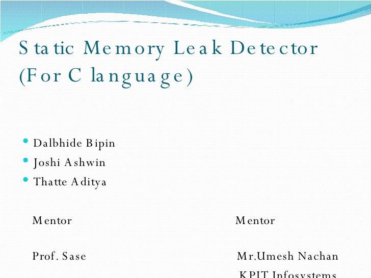 Static Memory Leak Detector  (For C language) <ul><li>Dalbhide Bipin </li></ul><ul><li>Joshi Ashwin </li></ul><ul><li>That...