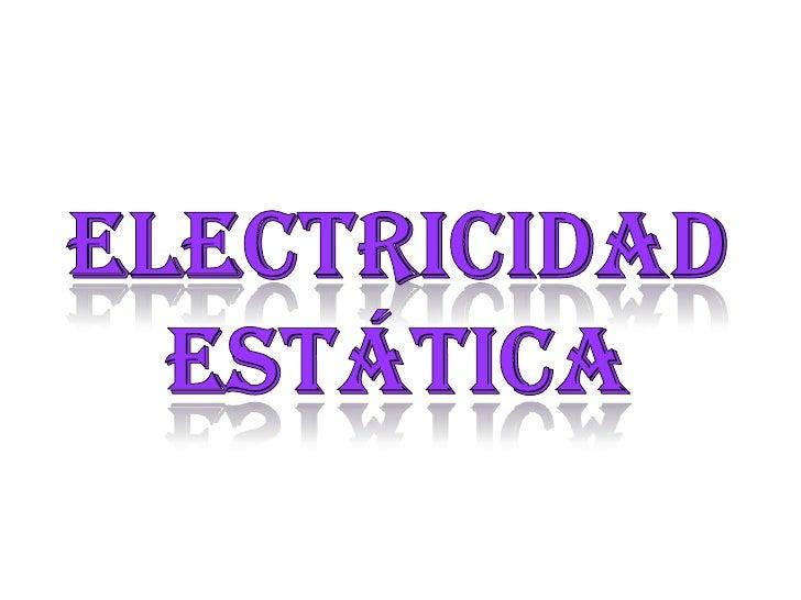 • descargas eléctricas y . En la  naturaleza, los materiales  pueden tener más o menos  carga eléctrica, cuando éstas  pas...
