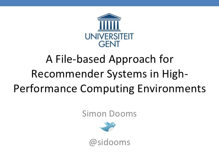 A File-based Approach for Recommender Systems in High-Performance Computing Environments Simon Dooms @sidooms
