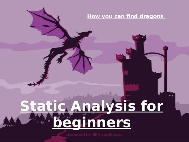 Static Analysis for beginners How you can find dragons
