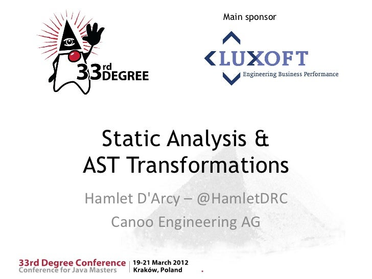 Main sponsor  Static Analysis &AST TransformationsHamlet DArcy – @HamletDRC   Canoo Engineering AG