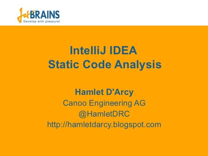 IntelliJ IDEAStatic Code Analysis       Hamlet DArcy     Canoo Engineering AG         @HamletDRChttp://hamletdarcy.blogspo...